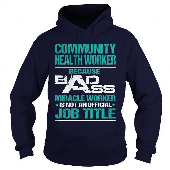 COMMUNITY HEALTH WORKER - BADASS MIRACLE WORKER - #clothes #cool hoodie. ORDER NOW => https://www.sunfrog.com/LifeStyle/COMMUNITY-HEALTH-WORKER--BADASS-MIRACLE-WORKER-Navy-Blue-Hoodie.html?60505