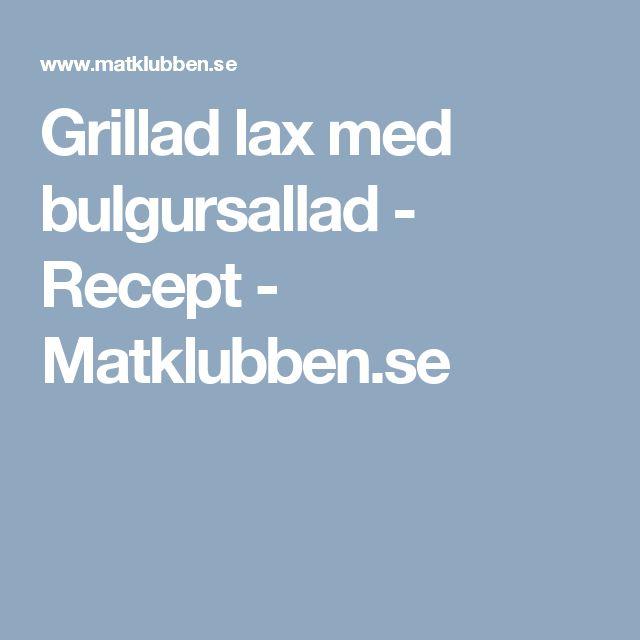 Grillad lax med bulgursallad - Recept - Matklubben.se