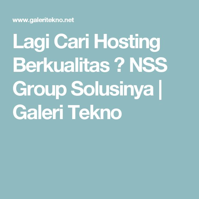 Lagi Cari Hosting Berkualitas ? NSS Group Solusinya   Galeri Tekno