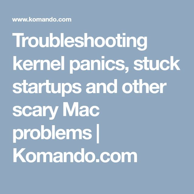 Troubleshooting kernel panics, stuck startups and other scary Mac problems | Komando.com