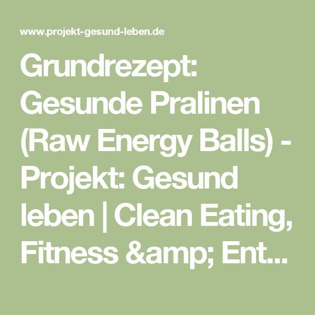 Grundrezept: Gesunde Pralinen (Raw Energy Balls) - Projekt: Gesund leben   Clean Eating, Fitness & Entspannung