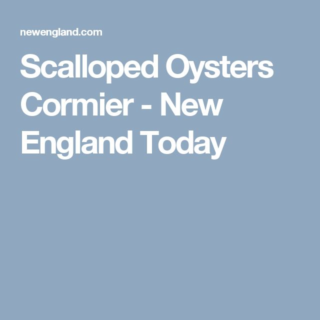 Scalloped Oysters Cormier - New England Today