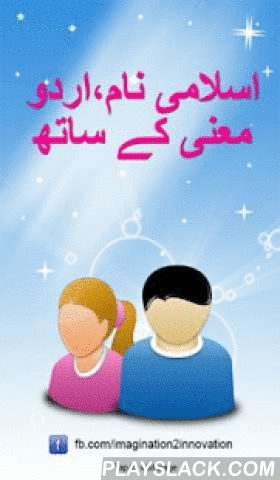 Urdu Islamic Baby Muslim Names  Android App - playslack.com , Collection of Islamic Names for Muslim Baby (Boys and Girls) with Urdu Meaning, Attractive and stylish graphics, this app also allow to create your favorite names list for boys and girls and you can share any name with your friends and family by email SMS message or what you want. It's solution for Muslim world's parents who get worried at the time of baby birth about his/her name, Just download this free application and use it to…