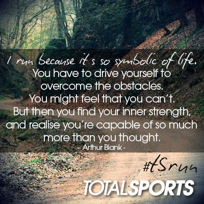 I run because it's so symbolic of life. You have to drive yourself to overcome the obstacles. You might feel that you can't. But then you find your inner strength, and realise you're capable of so much more than you thought. – Arthur Blank #TSrun