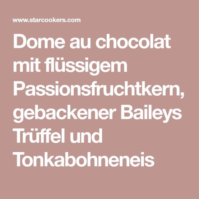 Dome au chocolat mit flüssigem Passionsfruchtkern, gebackener Baileys Trüffel und Tonkabohneneis
