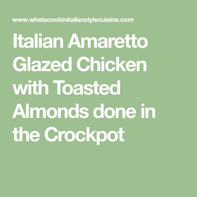 Italian Amaretto Glazed Chicken with Toasted Almonds done in the Crockpot