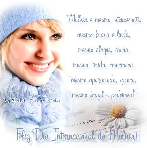 Mulher é mesmo interessante, mesmo brava é linda, mesmo alegre, chora, mesmo tímida, comemora, mesmo apaixonada, ignore, mesmo frágil é poderosa! Feliz Dia Internacional da Mulher!