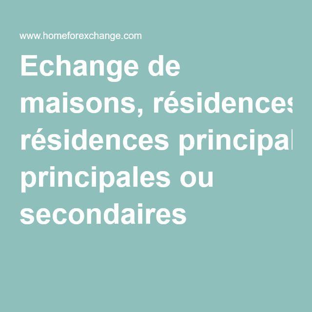 Echange de maisons, résidences principales ou secondaires
