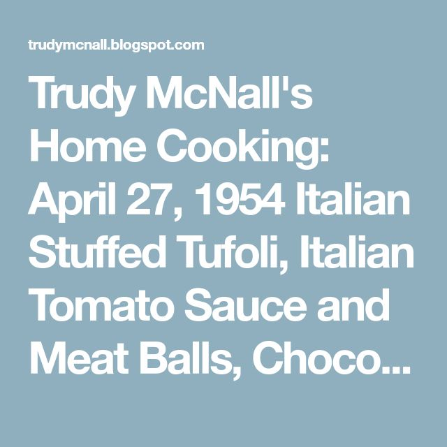 Trudy McNall's Home Cooking: April 27, 1954 Italian Stuffed Tufoli, Italian Tomato Sauce and Meat Balls, Chocolate Peppermint Pie