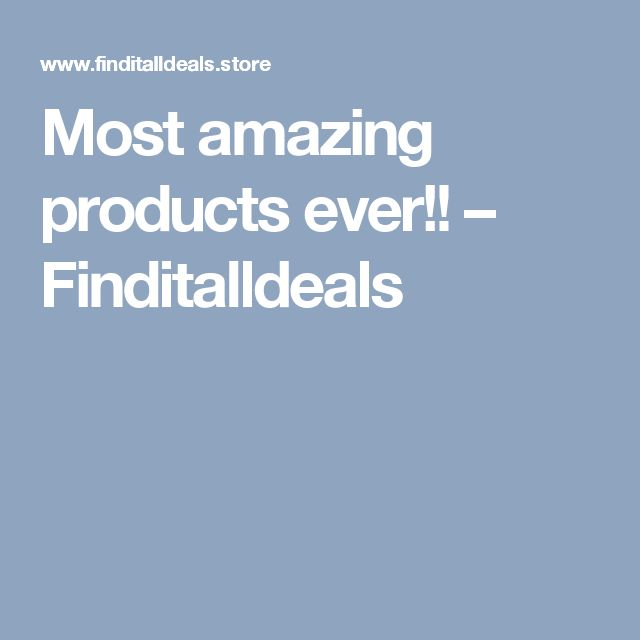 Most amazing products ever!! – Finditalldeals