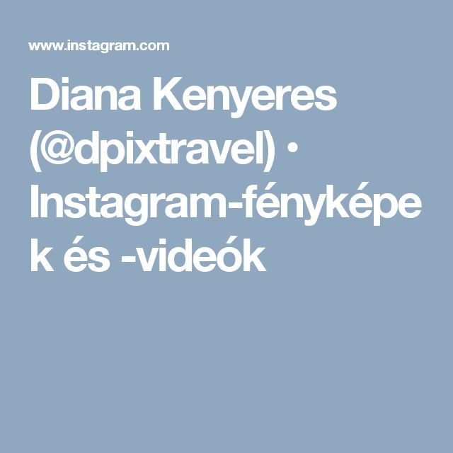 Diana Kenyeres (@dpixtravel) • Instagram-fényképek és -videók