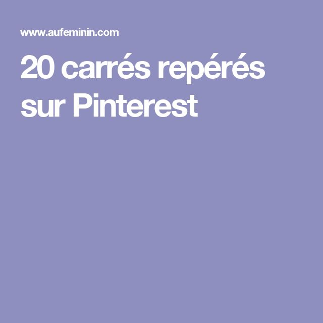 20 carrés repérés sur Pinterest