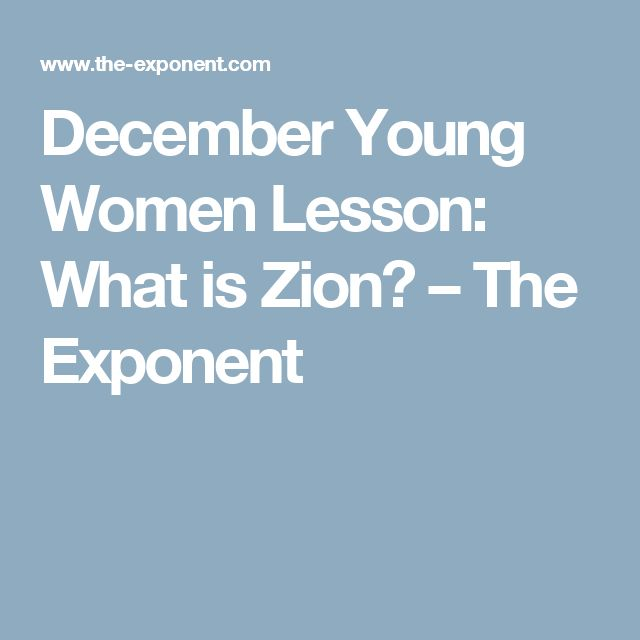 December Young Women Lesson: What is Zion? – The Exponent