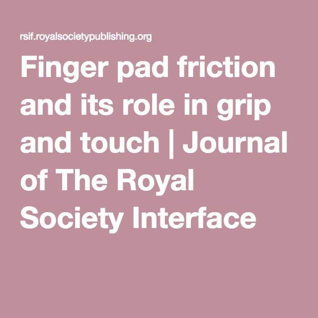 Finger pad friction and its role in grip and touch | Journal of The Royal Society Interface