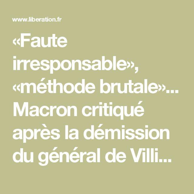 «Faute irresponsable», «méthode brutale»... Macron critiqué après la démission du général de Villiers