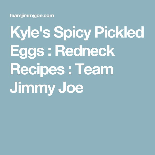 Kyle's Spicy Pickled Eggs : Redneck Recipes : Team Jimmy Joe