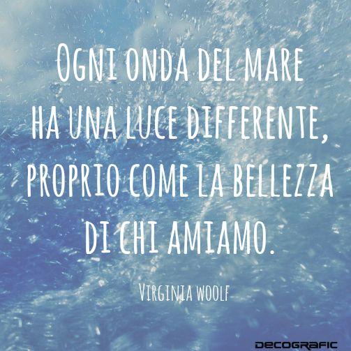"""""""Ogni onda del mare ha una luce differente, proprio come la #bellezza di chi amiamo"""" - (Virginia Woolf) #citazioni #mare #amore #parole #poesia"""