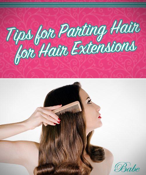 Tips for parting hair for Hair Extensions--BABE blog