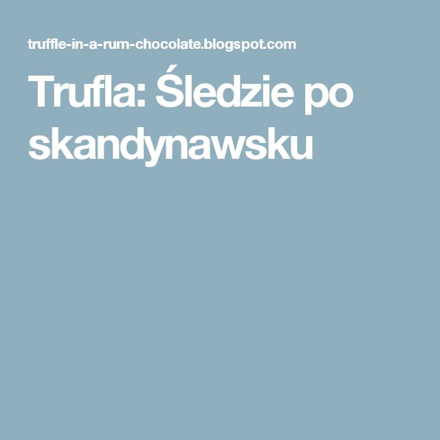 Trufla: Śledzie po skandynawsku