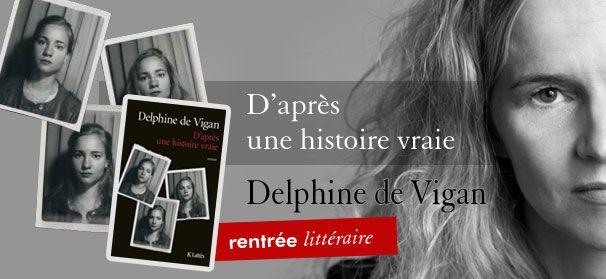 D'après une histoire vraie, Delphine de Vigan