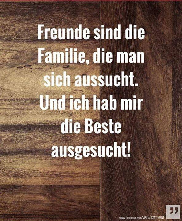 Freunde sind die Familie, die man sich aussucht. Und ichhab mir die Beste ausgesucht!