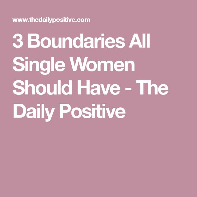 3 Boundaries All Single Women Should Have - The Daily Positive