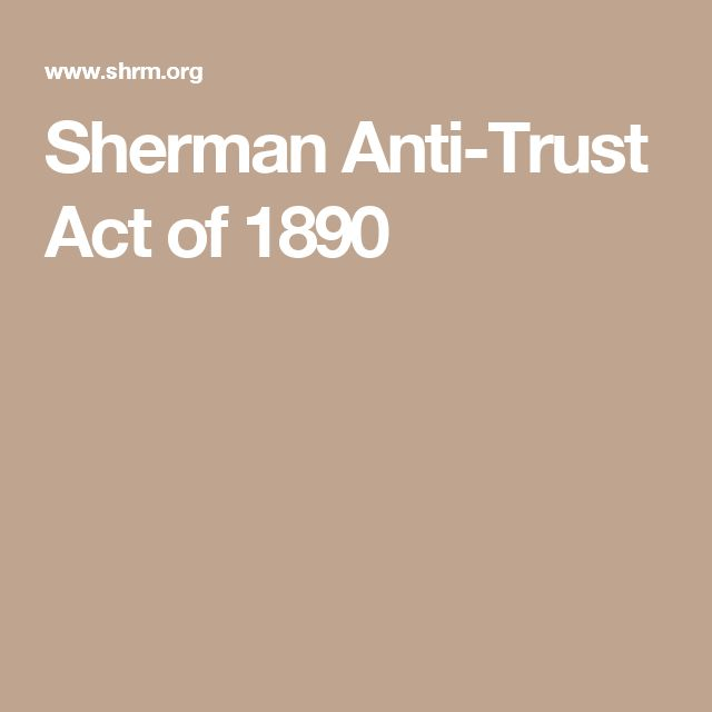 the significance of the sherman anti trust act The sherman anti-trust law hibition of the sherman anti-trust act  expecting, no doub that its clear exposition of the significance of the act would.