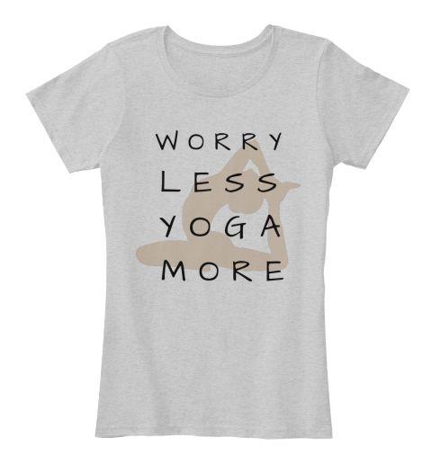 W O R R Y  L E S S Y O G A M  O  R E Light Heather Grey Women's T-Shirt.yoga T-Shirt ,heavily meditated, yoga shirt, idea yoga shirt, just for yoga shirt, best shirt for yoga, funny yoga shirt, best shirt for women, yoga uniform,heavily meditated, yoga shirt, idea yoga shirt, just for yoga shirt, best shirt for yoga, funny yoga shirt, best shirt for women, yoga uniform.