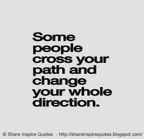 Some people cross your path and change your whole direction. #life #path #direction #quotes