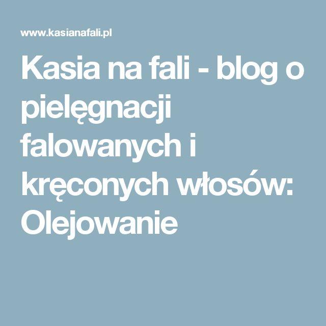 Kasia na fali - blog o pielęgnacji falowanych i kręconych włosów: Olejowanie