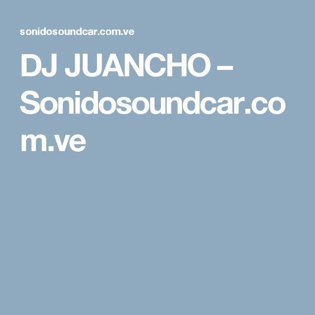 DJ JUANCHO – Sonidosoundcar.com.ve