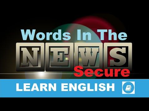 Learn English - Words in the News - Secure - E-ANGOL