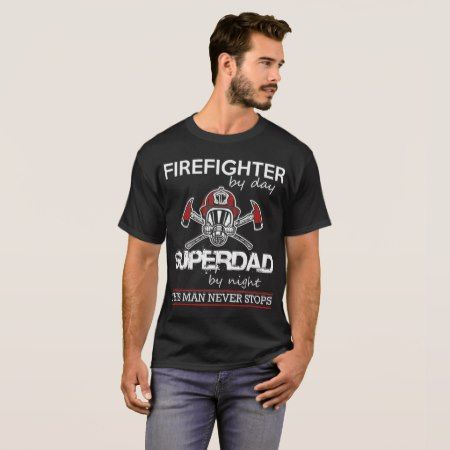 firefighter by day super dad T-Shirt - tap, personalize, buy right now!