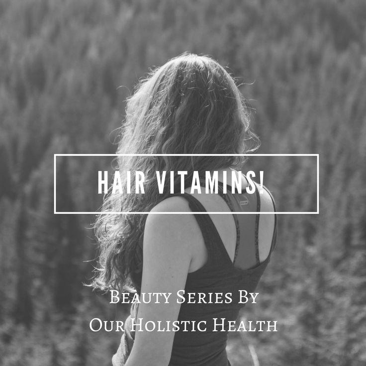 Hair Vitamins! How to Increase Your Hair Growth – Our Holistic Health