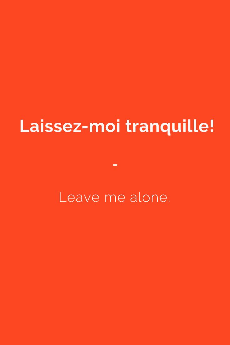 Laissez-moi tranquille! - Leave me alone. Get a copy of essential #FrenchPhrasebook. More than 1,400 French words and expressions with English translations including an easy phonetic pronunciation guide. Get it here: https://store.talkinfrench.com/product/french-phrasebook-the-essential/