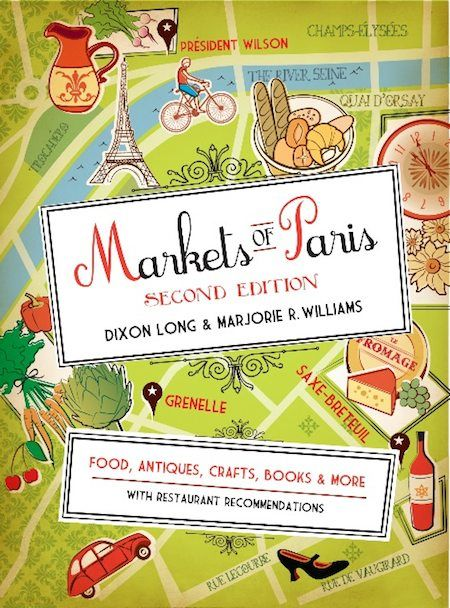 The Markets of Paris guidebook navigates the City of Light not through its monuments or art galleries, but by relating the history and charms of its neighborhood marketplaces.