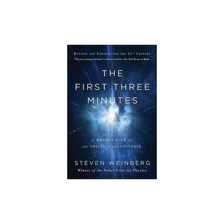 First Three Minutes : A Modern View of the Origin of the Universe (Paperback) (Steven Weinberg)