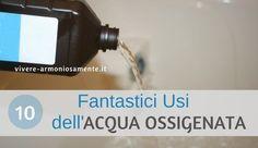 Gli usi dell'acqua ossigenata sono davvero tanti. Ecco come usare l'acqua ossigenata per schiarire capelli, denti e gengive, pelle, macchie, bucato