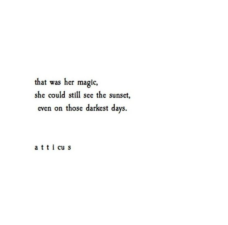 """That was her magic. She could still see the sunset,even on those darkest day.""  Atticus Poetry (@AtticusPoetry) 