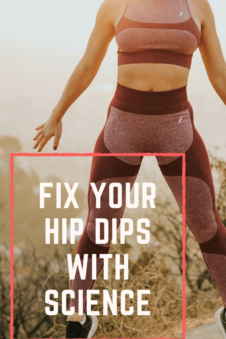 How to fix your hip dips using science hips dips hip