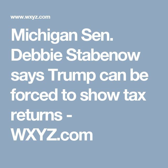 03/02/17 | Michigan Sen. Debbie Stabenow says Trump can be forced to show tax returns - WXYZ.com