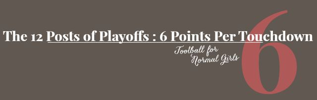 The 12 Posts of Playoffs : 6 Points Per Touchdown