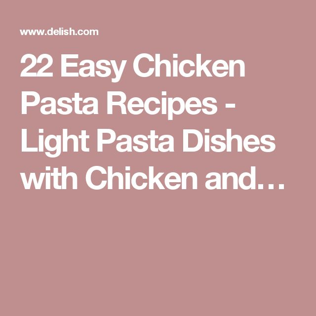 22 Easy Chicken Pasta Recipes - Light Pasta Dishes with Chicken and…