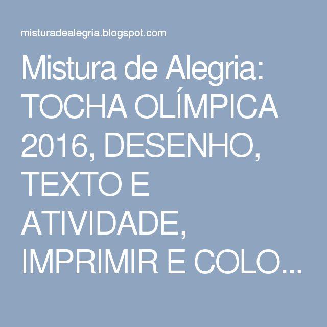 Mistura de Alegria: TOCHA OLÍMPICA 2016, DESENHO, TEXTO E ATIVIDADE, IMPRIMIR E COLORIR