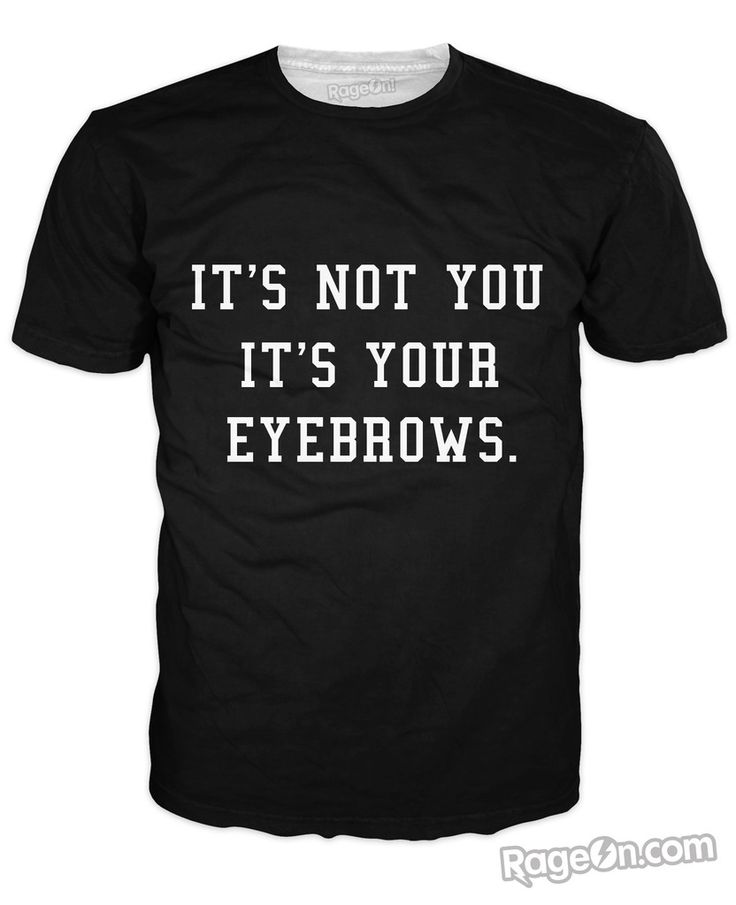 OMG likeeee check out this awesome It's Not You It's Your Eyebrows T-shirt from our new brand OMGWTF. #OMGWTF #eyebrows #onfleek #rageon #whitegirl #tshirt #fashion