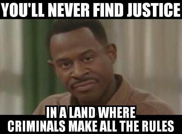 You'll Never Find Justice In A Land Where Criminals Make All The Rules