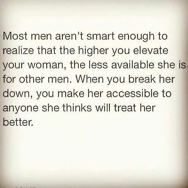 Amen!! Be careful tearing her down.. she will look for someone else that may treat her better.