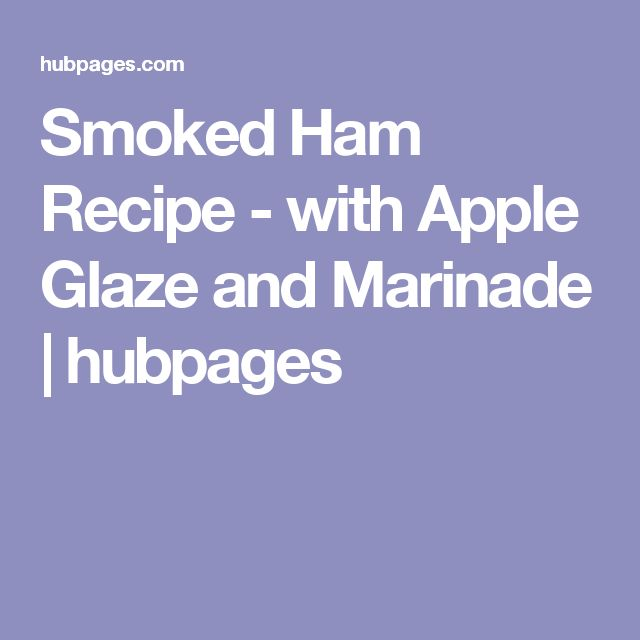 Smoked Ham Recipe - with Apple Glaze and Marinade | hubpages