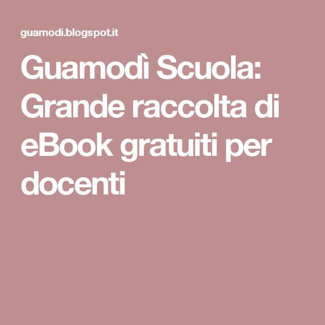 Guamodì Scuola: Grande raccolta di eBook gratuiti per docenti