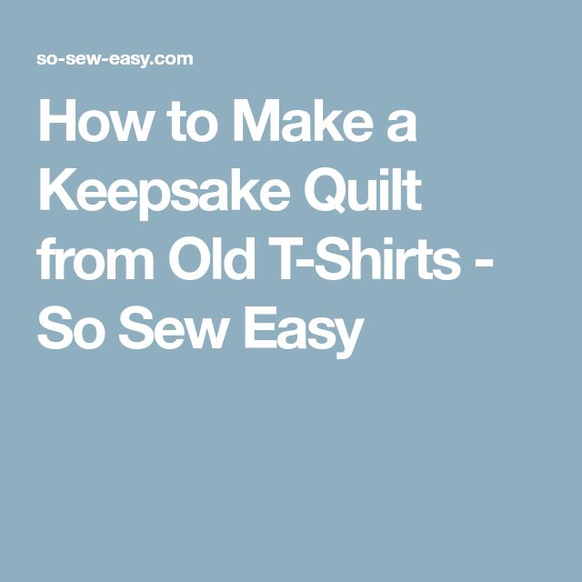 How to Make a Keepsake Quilt from Old T-Shirts - So Sew Easy